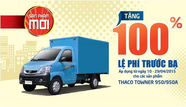 Hỗ trợ 100% lệ phí trước bạ khi mua xe Thaco Towner trong tháng 4/2015