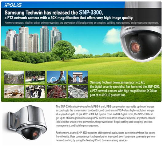 Samsung Techwin vừa tung ra sản phẩm SNP-3300, một camera mạng PTZ có độ phóng đại 30X, cho chất lượng hình ảnh rất cao.