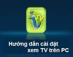 Hướng Dẫn Cài đặt ITV trên PC + list 80 kênh